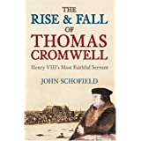 The Rise and Fall of Thomas Cromwell: Henry VIII's Most Faithful Servantby John Schofield