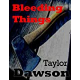 Bleeding Things ~ Taylor Dawson