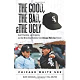 The Good, the Bad, and the Ugly Chicago White Sox: Heart-Pounding, Jaw-Dropping, and Gut-Wrenching Moments from Chicago White Sox History (Good, the Bad, & the Ugly) (The Good, the Bad, & the Ugly) ~ Mark Gonzales