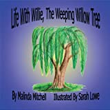 Life With Willie The Weeping Willow Tree