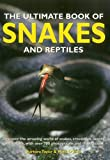 img - for The Ultimate Book of Snakes and Reptiles: Discover The Amazing World Of Snakes, Crocodiles, Lizards And Turtles, With Over 700 Photographs And Illustrations book / textbook / text book