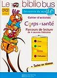 echange, troc Pascal Dupont, Sylvie Mangeot - Cahier d'activités CP/CE1, corps et santé : Parcours de lecture de 4 oeuvres littéraires