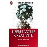 Lib�rez votre cr�ativit� - Un livre culte !par Julia Cameron