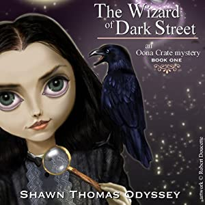 The Wizard of Dark Street: An Oona Crate Mystery   [Shawn Thomas Odyssey]