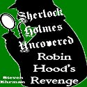 Robin Hood's Revenge: A Sherlock Holmes Uncovered Tale, Book 7 Audiobook by Steven Ehrman Narrated by Patrick Conn