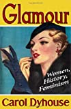 img - for Glamour: History, Women, Feminism by Carol Dyhouse (2011) Paperback book / textbook / text book