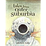 Tales From Outer Suburbia ~ Shaun Tan