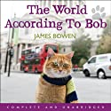 The World According to Bob: The Further Adventures of One Man and His Street-Wise Cat (       UNABRIDGED) by James Bowen Narrated by Kristopher Milnes