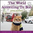 The World According to Bob: The Further Adventures of One Man and His Street-Wise Cat Hörbuch von James Bowen Gesprochen von: Kristopher Milnes