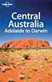 img - for Lonely Planet Central Australia: Adelaide to Darwin (Regional Travel Guide) [Paperback] [2009] (Author) Charles Rawlings-Way, Lindsay Brown, Paul Harding, Meg Worby book / textbook / text book