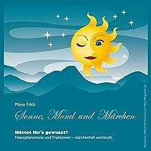 Sonne, Mond und Märchen: Hättet Ihr's gewusst? Audiobook by Mona Frick Narrated by Barbara Stoll, Hedi Kriegeskotte, Andrea Hörnke-Trieß