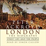 London: The Biography, Street Life and the People | Peter Ackroyd