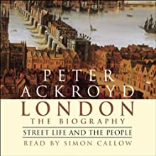 London: The Biography, Street Life and the People Audiobook by Peter Ackroyd Narrated by Simon Callow