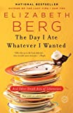 The Day I Ate Whatever I Wanted: And Other Small Acts of Liberation (0345487532) by Berg, Elizabeth