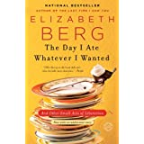 The Day I Ate Whatever I Wanted: And Other Small Acts of Liberation ~ Elizabeth Berg