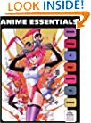 Anime Essentials: Every Thing a Fan Needs to Know