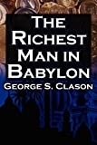 The Richest Man in Babylon: George S. Clasons Bestselling Guide to Financial Success: Saving Money and Putting It to Work for You