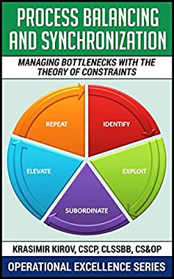 Process Balancing And Synchronization: Managing Bottlenecks With The Theory Of Constraints (Operational Excellence Series Book 12)