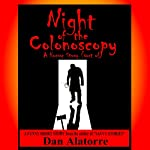 Night of the Colonoscopy: A Horror Story (Sort of), Savvy Stories, Volume 4 | Dan Alatorre