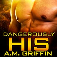Dangerously His (       UNABRIDGED) by A.M. Griffin Narrated by Simone Lewis
