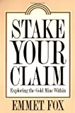 Stake Your Claim: Exploring the Gold Mine Within (0062505378) by Fox, Emmet