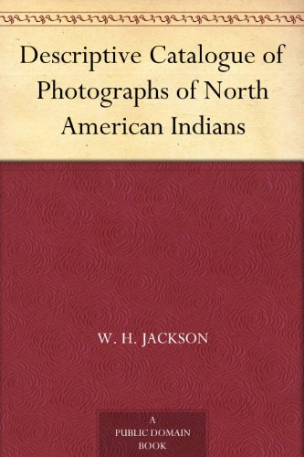 Descriptive Catalogue of Photographs of North American Indians PDF
