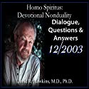 Homo Spiritus: Devotional Nonduality Series (Dialogue, Questions & Answers - December 2003)