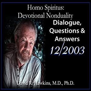 Homo Spiritus: Devotional Nonduality Series (Dialogue, Questions & Answers - December 2003) | [David R. Hawkins, M.D.]