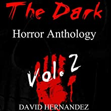 The Dark Horror Anthology, Vol. 2 Audiobook by David Hernandez Narrated by Commodore James