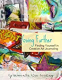 Going Further: Finding Yourself in Creative Art Journaling