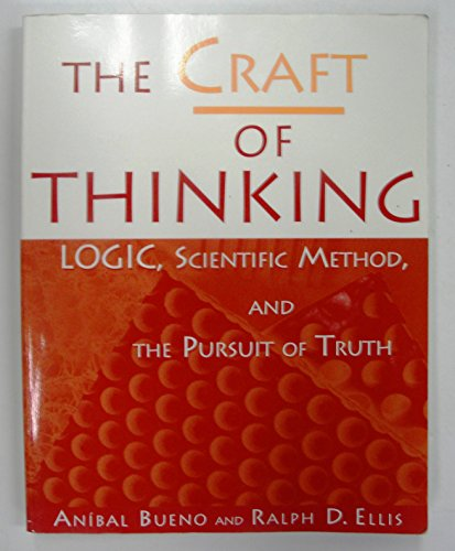 The Craft of Thinking: Logic, Scientific Method, and the Pursuit of Truth