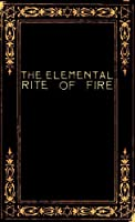The Elemental Rite of Fire (English Edition)