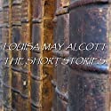 Louisa May Alcott: The Short Stories Audiobook by Louisa May Alcott Narrated by Patricia Rodriquez, Ghizela Rowe