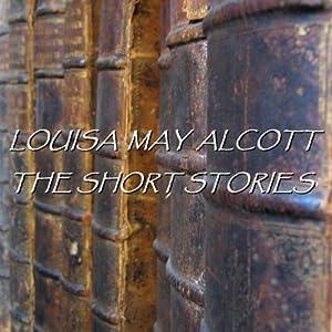 Louisa May Alcott: The Short Stories Audiobook