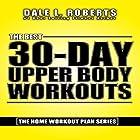 The Best 30-Day Upper Body Workouts: The Home Workout Plan Bundle Hörbuch von Dale L. Roberts Gesprochen von: Marcus Schweiz