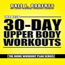 The Best 30-Day Upper Body Workouts: The Home Workout Plan Bundle Audiobook by Dale L. Roberts Narrated by Marcus Schweiz