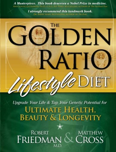 The Golden Ratio Lifestyle Diet: Upgrade Your Life & Tap Your Genetic Potential For Ultimate Health, Beauty & Longevity