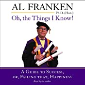 Oh, the Things I Know! A Guide to Success, or, Failing That, Happiness | [Al Franken]