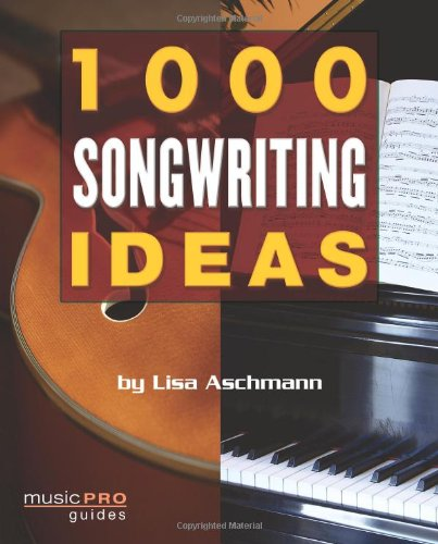 1000 Songwriting Ideas: Music Pro Guides [Aschmann, Lisa] (Tapa Blanda)