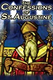 Image of Confessions of St. Augustine: The Original, Classic Text by Augustine Bishop of Hippo, His Autobiography and Conversion Story