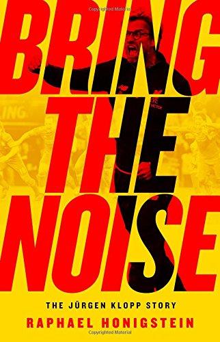 Bring the Noise: The Jurgen Klopp Story [Honigstein, Raphael] (Tapa Blanda)