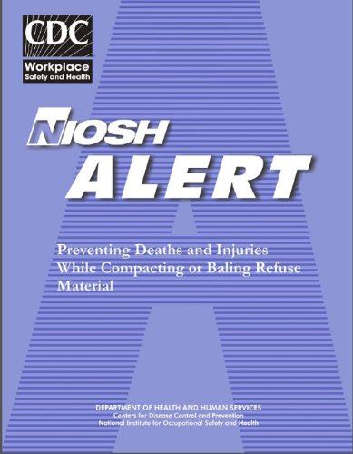 Preventing Deaths And Injuries While Compacting Or Baling Refuse Material National Institute for Occupational Safety and Health, Joe Burkha and Paul Moore