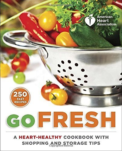 american-heart-association-go-fresh-a-heart-healthy-cookbook-with-shopping-and-storage-tips-by-ameri