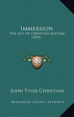 Immersion: The Act of Christian Baptism (1891)