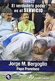 J FRANCISCO I PAPA/ BERGOGLIO El verdadero poder es el servicio