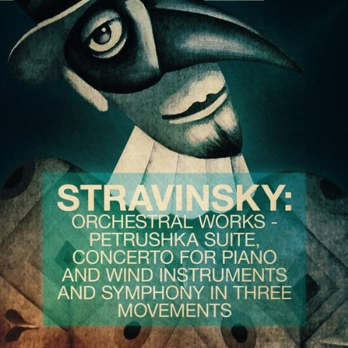 Stravinsky: Orchestral Works - Petrushka Suite, Concerto for Piano and Wind Instruments and Symphony in Three Movements