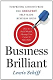 Business Brilliant: Surprising Lessons from the Greatest Self-Made Business Leaders about How to Build Wealth, Manage Your Career, and Take Risks by Lewis Schiff (Mar 11 2013)