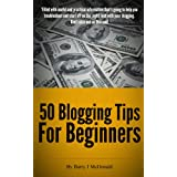 Blogging Tips - 50 Blogging Tips For Beginners ~ Barry J McDonald