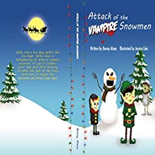 Attack of the Vampire Snowmen (       UNABRIDGED) by Benny Alano Narrated by Ethinne Caliko