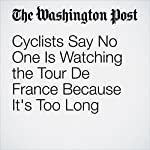Cyclists Say No One Is Watching the Tour De France Because It's Too Long | Marissa Payne